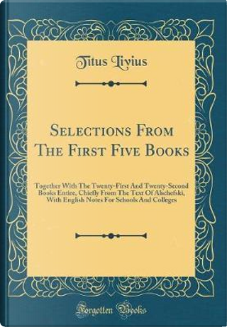 Selections From The First Five Books by Titus Livius