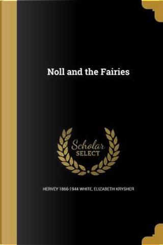 NOLL & THE FAIRIES by Hervey 1866-1944 White