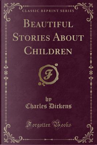 Beautiful Stories About Children (Classic Reprint) by Charles Dickens