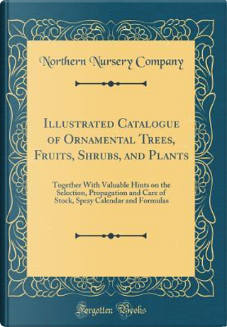 Illustrated Catalogue of Ornamental Trees, Fruits, Shrubs, and Plants by Northern Nursery Company