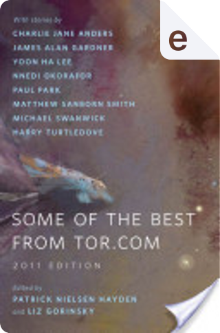 Some of the Best from Tor.Com: 2011 Edition by Matthew Sanborn Smith, James Alan Gardner, Paul Park, Harry Turtledove, Michael Swanwick, Nnedi Okorafor, Charlie Jane Anders, Yoon Ha Lee