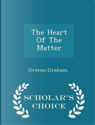 The Heart of the Matter - Scholar's Choice Edition by Graham Greene