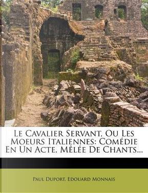 Le Cavalier Servant, Ou Les Moeurs Italiennes by Paul Duport
