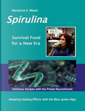 SPIRULINA Survival Food for a New Era by Marianne E. Meyer