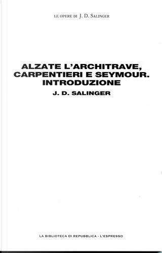 Alzate l'architrave, carpentieri e Seymour. Introduzione by J.D. Salinger