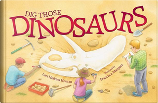 Dig Those Dinosaurs by Lori Haskins Houran