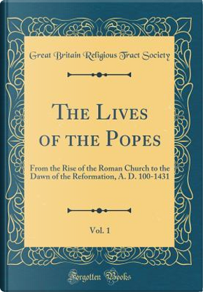 The Lives of the Popes, Vol. 1 by Great Britain Religious Tract Society