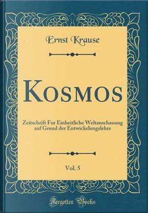 Kosmos, Vol. 5 by Ernst Krause