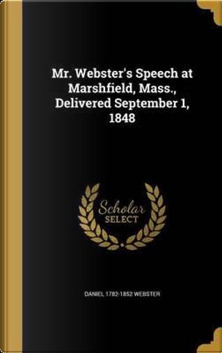 MR WEB SPEECH AT MARSHFIELD MA by Daniel 1782-1852 Webster