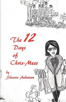 The 12 Days of Chris-Mess by Sharon Anderson