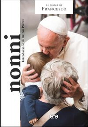 Nonni by Francesco (Jorge Mario Bergoglio)