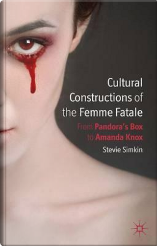Cultural Constructions of the Femme Fatale by Stevie Simkin
