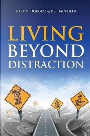 Living Beyond Distraction by Gary M. Douglas