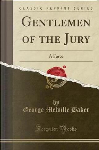 Gentlemen of the Jury by George Melville Baker