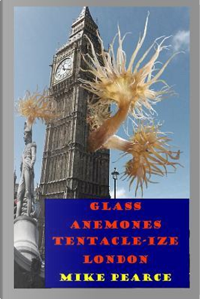Glass Anemones Tenticle-ize London by Mike Pearce