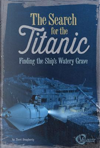 The Search for the Titanic by Terri Dougherty