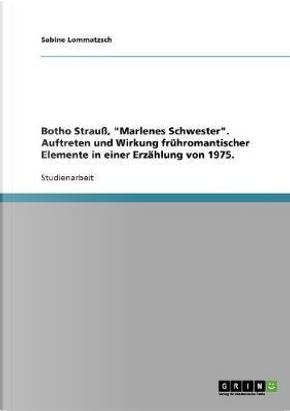 Botho Strauß, Marlenes Schwester. Auftreten und Wirkung frühromantischer Elemente in einer Erzählung von 1975. by Sabine Lommatzsch