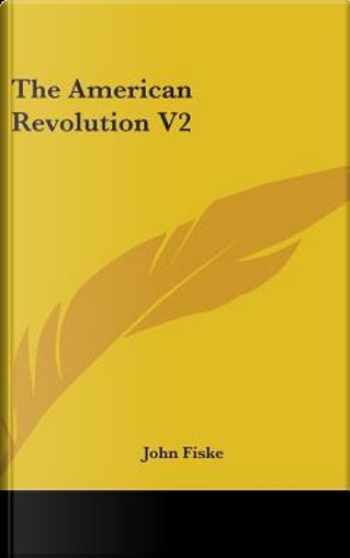The American Revolution V2 by John Fiske