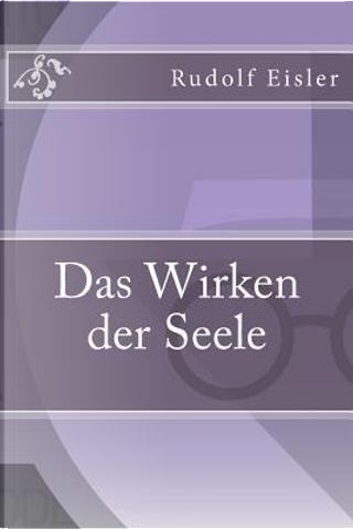 Das Wirken Der Seele by Rudolf Eisler