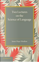 Two Lectures on the Science of Language by James Hope Moulton