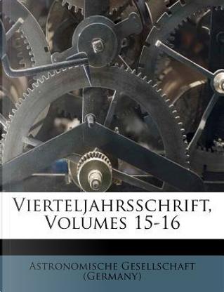 Vierteljahrsschrift, Volumes 15-16 by Astronomische Gesellschaft (Germany)