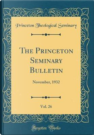 The Princeton Seminary Bulletin, Vol. 26 by Princeton Theological Seminary
