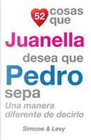 52 Cosas Que Juanella Desea Que Pedro Sepa by J. L. Leyva