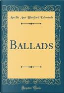 Ballads (Classic Reprint) by Amelia Ann Blanford Edwards