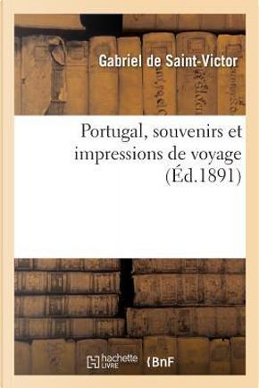 Portugal, Souvenirs et Impressions de Voyage by De Saint-Victor-G