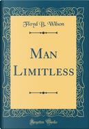 Man Limitless (Classic Reprint) by Floyd B. Wilson