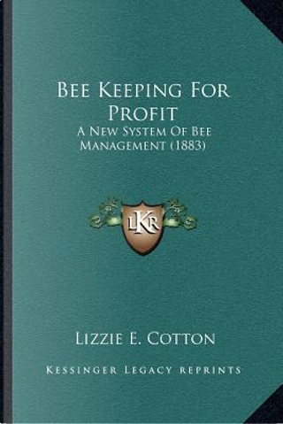 Bee Keeping for Profit by Lizzie E. Cotton