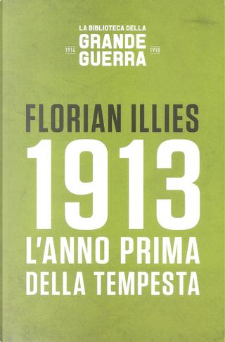 1913: l'anno prima della tempesta by Florian Illies