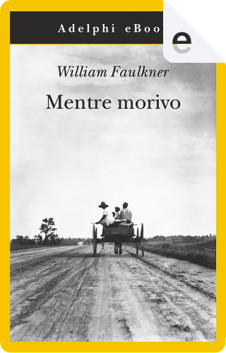 Mentre morivo by William Faulkner