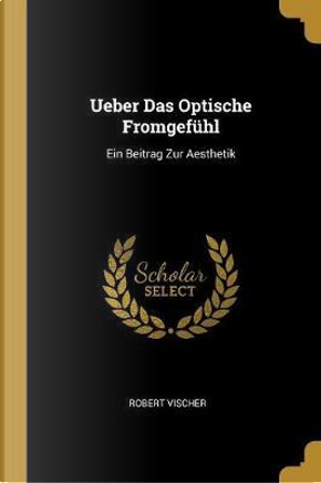 Ueber Das Optische Fromgefühl by Robert Vischer