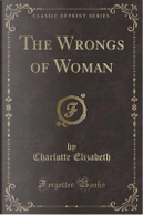 The Wrongs of Woman (Classic Reprint) by Charlotte Elizabeth