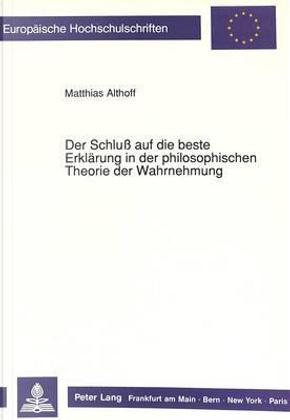 Der Schluß auf die beste Erklärung in der philosophischen Theorie der Wahrnehmung by Matthias Althoff