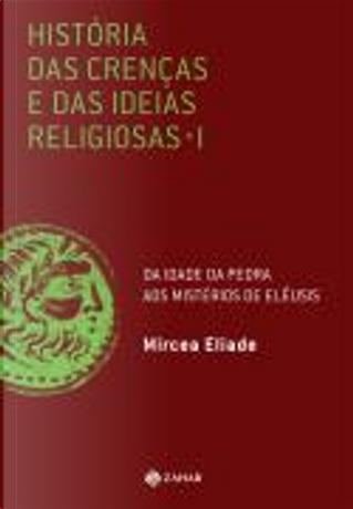 História das Crenças e das Ideias Religiosas - 1 by Mircea Eliade