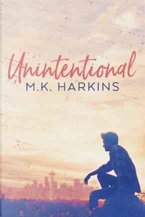 Unintentional by MK Harkins
