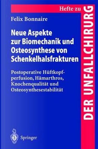 Neue Aspekte Zur Biomechanik Und Osteosynthese Von Schenkelhalsfrakturen by Felix Bonnaire