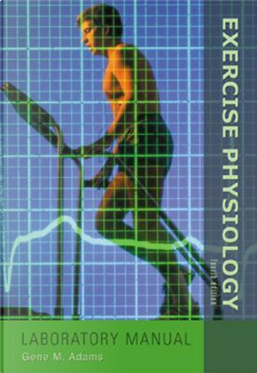 Exercise Physiology Laboratory Manual with PowerWeb by Gene  M Adams