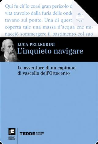 L'inquieto navigare by Luca Pellegrini