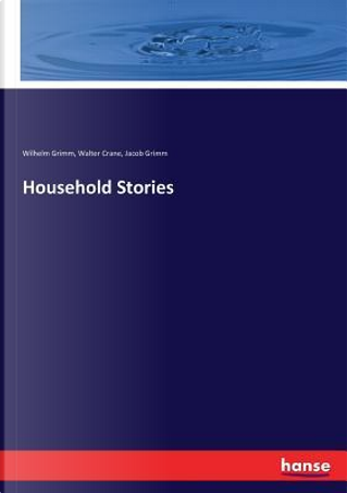 Household Stories by Wilhelm Grimm Grimm