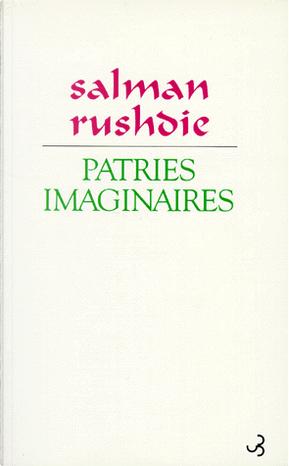Patrie imaginaires by Salman Rushdie