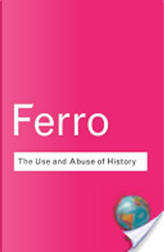 The Use and Abuse of History by Marc Ferro