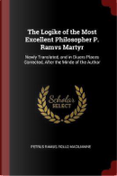 The Logike of the Most Excellent Philosopher P. Ramvs Martyr by Petrus Ramus