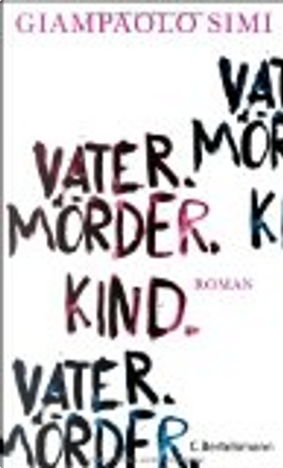 Vater. Mörder. Kind by Giampaolo Simi