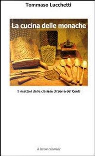 La cucina delle monache by Tommaso Lucchetti