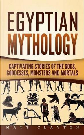 Egyptian Mythology by Matt Clayton