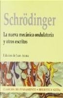 La nueva mecánica ondulatoria y otros escritos, Erwin Schrödinger by Erwin Schrödinger