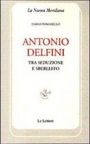 Antonio Delfini. Tra seduzione e sberleffo by Dario Tomasello